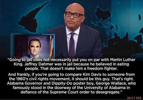 The Nightly Show's Larry Wilmore taking on right wing hero and huge flaming hypocrite, Kim Davis and her supporters who have compared her to Martin Luther King Jr., after she was jailed for refusing to issue marriage licenses to gay couples in Kentucky.